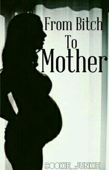 From Bitch To Mother #justwritelt #adventure