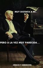 MUY DISTINTA A MI....PERO A LA VEZ MUY PARECIDA(draco y hermione) by TamaraSantosLeiva