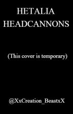Hetalia Headcannons by XxCreation_BeastxX