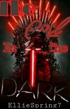 The Girl In The Dark (Kylo Ren X Reader) by EllieSpring7