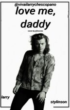 Love me, Daddy.  Larry Stylinson {L.S.} by vivailarrychescopano