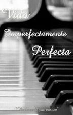 Vida Imperfectamente Perfecta. by maralife_