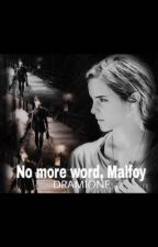 No more word, Malfoy. || Dramione by im_a_fangirl9