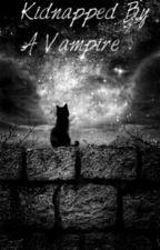 Kidnapped By A Vampire by CrizpySugrrr