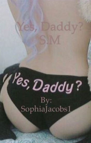 Yes, Daddy? A S.M FANFICTION