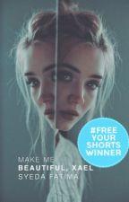 Make Me Beautiful, Xael | ✓ by fatimaa-