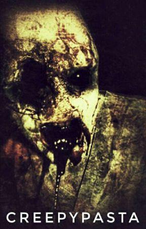 CreepyPasta ✔ by TheLordOfNightmares