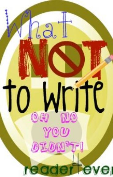 What NOT to Write (ON HOLD) by reader4ever