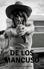 Aléjate de los Mancuso. by MariaLa10