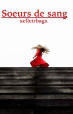 Sœurs de sang by xelleirbagx
