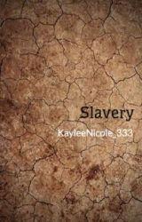 Slavery by NikkiKay_333