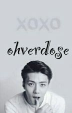 Ohverdose [Sehun-EXO Oc Fanfic] by Heesel