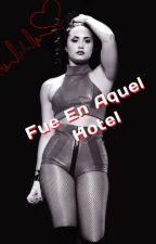 Fue En Aquel Hotel (Demi y Tu)TERMINADA by DaRk_NiiGHt