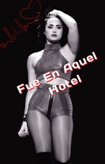 Fue En Aquel Hotel (Demi y Tu)TERMINADA