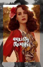 Anxiety Things.  by ricosuaveyatusabe