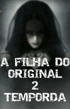 A Filha Do Original 2 Temporada by Gabrielle09122002