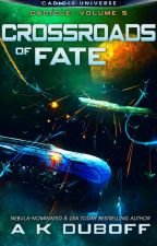 Crossroads of Fate (Cadicle #5: An Epic Space Opera Series) by Amy_DuBoff