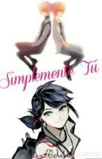 Simplemente Tú [Miraculous Ladybug Fanfic] {Pausada}  by Alice-Gehabich