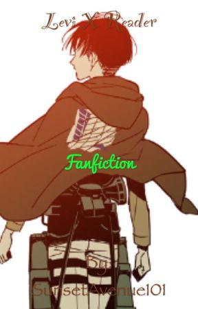Fanfiction:Levi x Reader by SunsetAvenue101