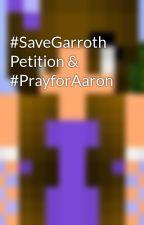 #SaveGarroth Petition & #PrayforAaron by Maddydolphin
