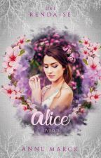 Alice -  Livro 2 - série Renda-se (Degustação) by AnneMarck