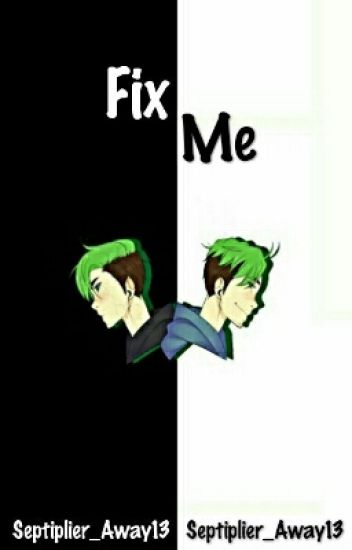 Fix Me (Septiplier) || The Boy Trap Book 2
