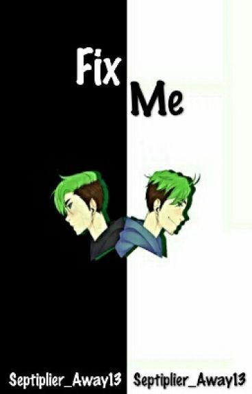 Fix Me (Septiplier) || The Boy Trap Book 2