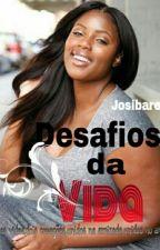 Desafios da Vida. by josibare