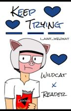 Keep Trying (I_Am_Wildcat x Reader) by i_aint_weldkat
