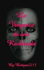 La Venganza De Una Rechazada by bettyna2213