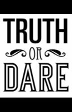 It All Started With Truth or Dare by Rucaslover243