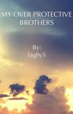 MY OVER PROTECTIVE BROTHERS by laghy5