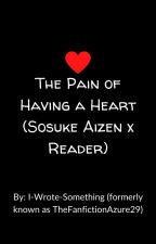 The Pain of having a heart (Sosuke Aizen x reader) [Wattys 2016] by Lady-Writes-A-Lot