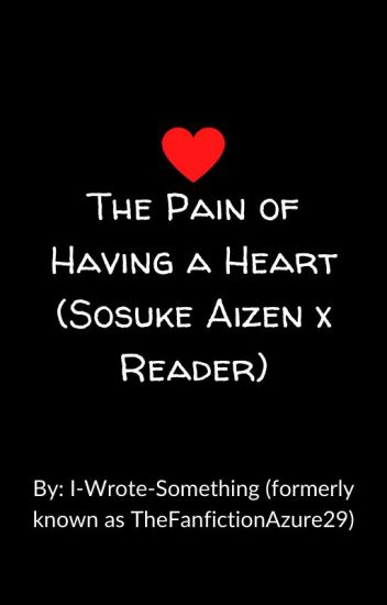 The Pain of having a heart (Sosuke Aizen x reader) [Wattys 2016]