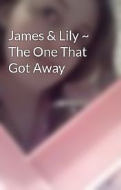 James & Lily ~ The One That Got Away by TheStagAndDoeXx