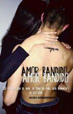 AMOR BANDIDO | EM REVISÃO | by florquesecheire16