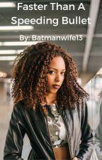 Faster Than A Speeding Bullet by batmanwife13