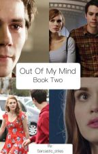 Out Of My Mind: Book Two by Sarcastic_stiles
