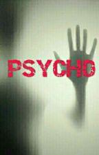 Psycho (Complete) by nsrnaisyah