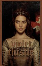 VIOLET THISTLE → THE ORIGINALS & REIGN by -autophobia