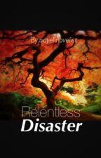 Relentless disaster by nayelinovelist