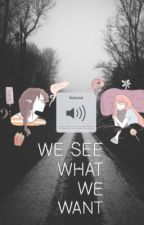 we see what we want ; by organicmatter