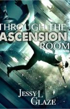Through The Ascension Room***Book One COMPLETE*** by JessyLglaze