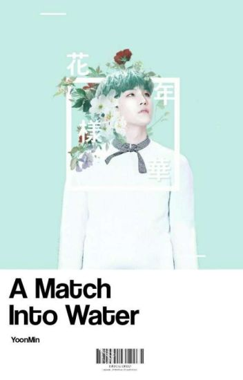 A Match Into Water † YoonMin