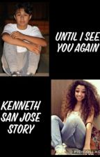 Until I See You Again (Kenneth San Jose story) by Lalaland2525