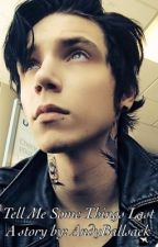 Tell me some things last( Andy Biersack x reader story) by UndecidedPaige