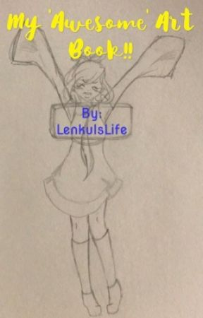 My 'Awesome' Art Book! :3 by LenkuIsLife
