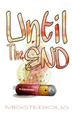 Until The End (UNDER REVISION) by MISS_TERIOUS17
