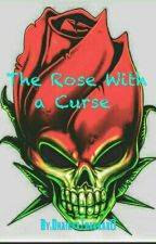 The Rose With a Curse  by DhairyaThakkar0