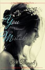 You Are A Mistake by ellyden